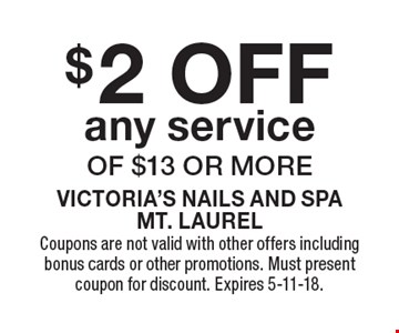 $2 OFF any service of $13 or more. Coupons are not valid with other offers including bonus cards or other promotions. Must present coupon for discount. Expires 5-11-18.