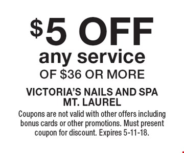 $5 OFF any service of $36 or more. Coupons are not valid with other offers including bonus cards or other promotions. Must present coupon for discount. Expires 5-11-18.