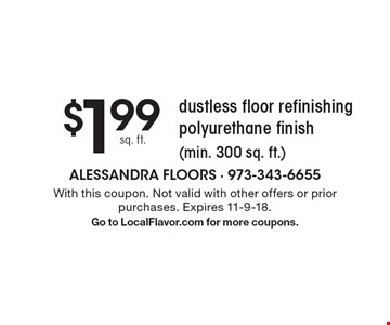 $1.99 sq. ft. dustless floor refinishing polyurethane finish (min. 300 sq. ft.). With this coupon. Not valid with other offers or prior purchases. Expires 11-9-18. Go to LocalFlavor.com for more coupons.