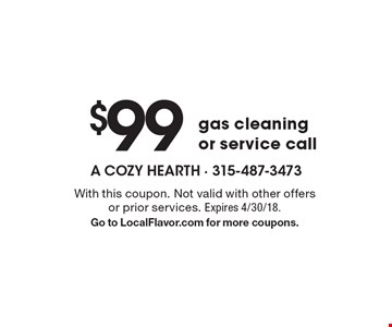 $99 gas cleaning or service call. With this coupon. Not valid with other offers or prior services. Expires 4/30/18. Go to LocalFlavor.com for more coupons.