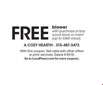 Free blower with purchase of any wood stove or insert(up to $365 value). With this coupon. Not valid with other offers or prior services. Expires 4/30/18. Go to LocalFlavor.com for more coupons.