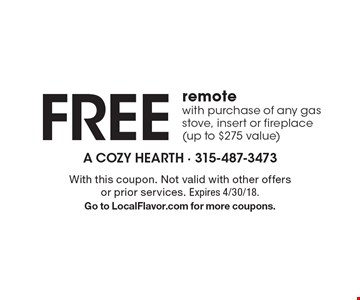 Free remote with purchase of any gas stove, insert or fireplace(up to $275 value). With this coupon. Not valid with other offers or prior services. Expires 4/30/18. Go to LocalFlavor.com for more coupons.