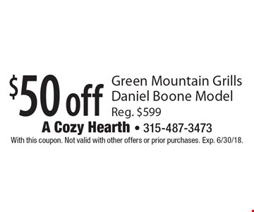 $50 off Green Mountain Grills Daniel Boone Model Reg. $599. With this coupon. Not valid with other offers or prior purchases. Exp. 6/30/18.
