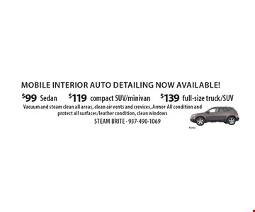 mobile interior auto detailing now available! $139 full-size truck/SUV. $119 compact SUV/minivan. $99 Sedan. . Vacuum and steam clean all areas, clean air vents and crevices, Armor-All condition and protect all surfaces/leather condition, clean windows.