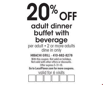20% off adult dinner buffet with beverage. valid for 6 visits per adult. 2 or more adults. dine in only. With this coupon. Not valid on holidays. Not valid with other offers or discounts. Offer expires 5-31-18. Go to LocalFlavor.com for more coupons.