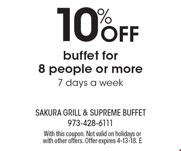 10% Off buffet for 8 people or more 7 days a week. With this coupon. Not valid on holidays or with other offers. Offer expires 4-13-18. E