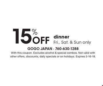 15% off dinner Fri., Sat. & Sun only. With this coupon. Excludes alcohol & special combos. Not valid with other offers, discounts, daily specials or on holidays. Expires 3-16-18.