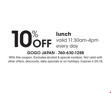 10% Off lunch, valid 11:30am-4pm every day. With this coupon. Excludes alcohol & special combos. Not valid with other offers, discounts, daily specials or on holidays. Expires 4-20-18.
