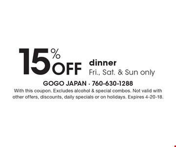 15% Off dinner, Fri., Sat. & Sun only. With this coupon. Excludes alcohol & special combos. Not valid with other offers, discounts, daily specials or on holidays. Expires 4-20-18.