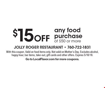 $15 Off any food purchase of $50 or more. With this coupon. Valid on food items only. Not valid on Mother's Day. Excludes alcohol, happy hour, bar items, take-out, gift cards and other offers. Expires 5/18/18. Go to LocalFlavor.com for more coupons.