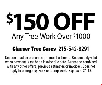 $150 off Any Tree Work Over $1000. Coupon must be presented at time of estimate. Coupon only valid when payment is made on invoice due date. Cannot be combined with any other offers for previous estimates. Does not apply to emergency work or stump work. Expires 5-31-18.