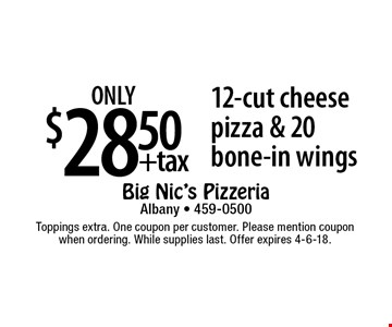 only $28.50 +tax 12-cut cheese pizza & 20 bone-in wings. Toppings extra. One coupon per customer. Please mention coupon when ordering. While supplies last. Offer expires 4-6-18.
