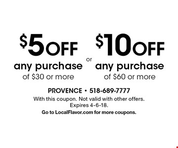 $5 off any purchase of $30 or more OR $10 off any purchase of $60 or more. With this coupon. Not valid with other offers. Expires 4-6-18.Go to LocalFlavor.com for more coupons.