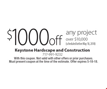 $1000 off any project over $10,000 (scheduled before May 18, 2018). With this coupon. Not valid with other offers or prior purchases. Must present coupon at the time of the estimate. Offer expires 5-18-18.