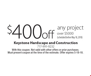 $400 off any project over $5000 (scheduled before May 18, 2018). With this coupon. Not valid with other offers or prior purchases. Must present coupon at the time of the estimate. Offer expires 5-18-18.