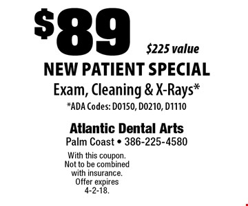 New Patient Special: $89 Exam, Cleaning & X-Rays. ADA Codes: D0150, D0210, D1110. $225 value. With this coupon. Not to be combined with insurance. Offer expires 4-2-18.