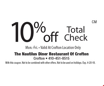 10% off Total Check Mon.-Fri. - Valid At Crofton Location Only. With this coupon. Not to be combined with other offers. Not to be used on holidays. Exp. 4-20-18.