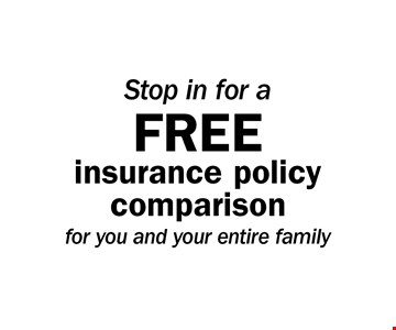 FREE insurance policy comparison for you and your entire family.
