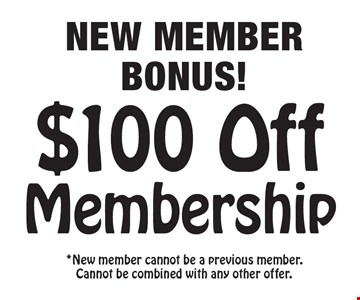 NEW MEMBER BONUS! $100 Off Membership. *New member cannot be a previous member. Cannot be combined with any other offer.