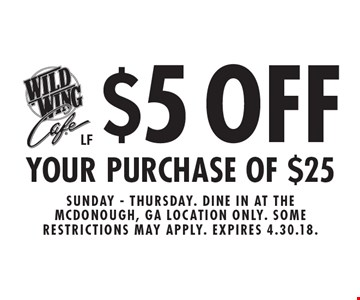 $5 OFF YOUR PURCHASE OF $25. Sunday - Thursday. Dine in at the Mcdonough, GA location only. Some restrictions may apply. Expires 4.30.18. LF