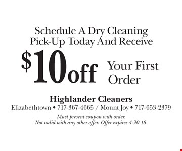 Schedule A Dry Cleaning Pick-Up Today And Receive $10 off Your First Order. Must present coupon with order. Not valid with any other offer. Offer expires 4-30-18.