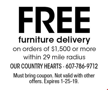 FREE furniture delivery on orders of $1,500 or more within 29 mile radius. Must bring coupon. Not valid with other offers. Expires 1-25-19.