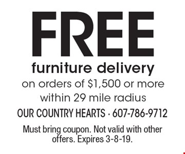 FREE furniture deliveryon orders of $1,500 or morewithin 29 mile radius. Must bring coupon. Not valid with other offers. Expires 3-8-19.