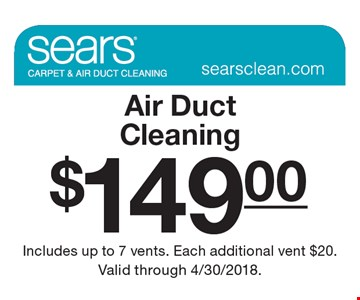 $149.00 Air Duct Cleaning. Includes up to 7 vents. Each additional vent $20. Valid through 4/30/2018.