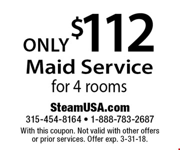 Maid Service only $112 for 4 rooms. With this coupon. Not valid with other offers or prior services. Offer exp. 3-31-18.