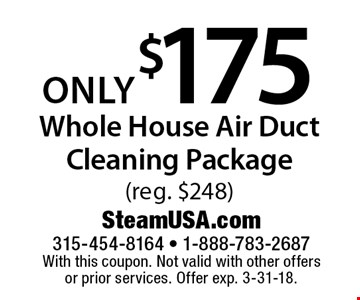 Whole House Air Duct Cleaning Package only $175 (reg. $248). With this coupon. Not valid with other offers or prior services. Offer exp. 3-31-18.