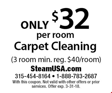 Carpet Cleaning only $32 per room (3 room min. reg. $40/room). With this coupon. Not valid with other offers or prior services. Offer exp. 3-31-18.