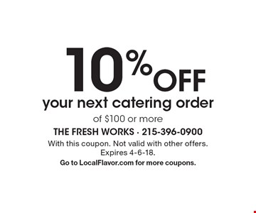 10% Off your next catering order of $100 or more. With this coupon. Not valid with other offers.Expires 4-6-18. Go to LocalFlavor.com for more coupons.