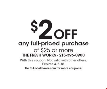 $2 Off any full-priced purchase of $25 or more. With this coupon. Not valid with other offers. Expires 4-6-18. Go to LocalFlavor.com for more coupons.