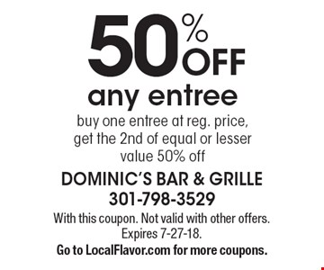 50% off any entree, buy one entree at reg. price, get the 2nd of equal or lesser value 50% off. With this coupon. Not valid with other offers. Expires 7-27-18. Go to LocalFlavor.com for more coupons.