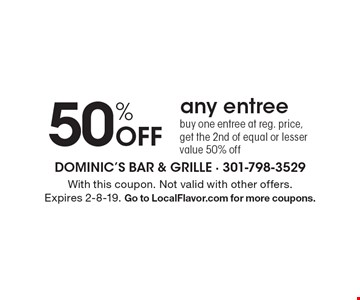 50% Off any entree. Buy one entree at reg. price, get the 2nd of equal or lesser value 50% off. With this coupon. Not valid with other offers. Expires 2-8-19. Go to LocalFlavor.com for more coupons.