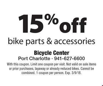 15% off bike parts & accessories. With this coupon. Limit one coupon per visit. Not valid on sale items or prior purchases, layaway or already reduced bikes. Cannot be combined. 1 coupon per person. Exp. 3/9/18.