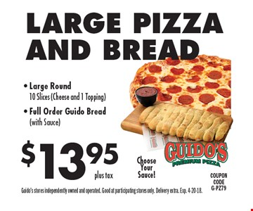 $13.95 LARGE PIZZA AND BREAD. Large Round 10 Slices (Cheese and 1 Topping). Full Order Guido Bread (with Sauce). Guido's stores independently owned and operated. Good at participating stores only. Delivery extra. Exp. 4-20-18.