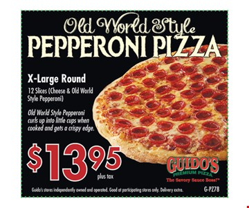 Old World Style Pepperoni Pizza $13.95. X-Large round.  Guido stored independently owned and operated. Good at participating stores only. Delivery extra.