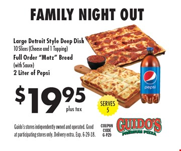 $19.95 Family Night Out COUPON CODEG-PZ9Large Detroit Style Deep Dish 10 Slices (Cheese and 1 Topping) Full Order