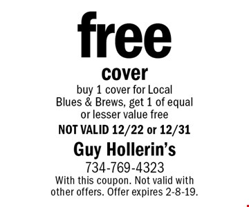 free cover. buy 1 cover for Local Blues & Brews, get 1 of equal or lesser value free. NOT VALID 12/22 or 12/31. With this coupon. Not valid with other offers. Offer expires 2-8-19.