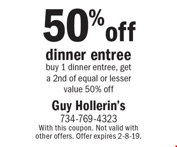 50% off dinner entree. buy 1 dinner entree, get a 2nd of equal or lesser value 50% off. With this coupon. Not valid with other offers. Offer expires 2-8-19.