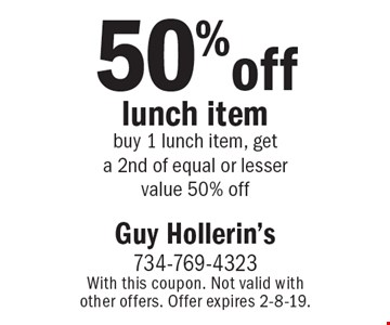 50% off lunch item. buy 1 lunch item, get a 2nd of equal or lesser value 50% off. With this coupon. Not valid with other offers. Offer expires 2-8-19.