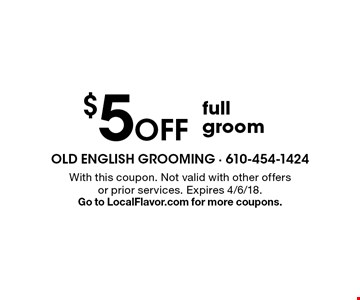 $5 Off full groom. With this coupon. Not valid with other offers or prior services. Expires 4/6/18. Go to LocalFlavor.com for more coupons.