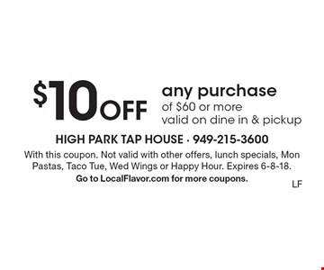 $10 off any purchase of $60 or more. Valid on dine in & pickup. With this coupon. Not valid with other offers, lunch specials, Mon Pastas, Taco Tue, Wed Wings or Happy Hour. Expires 6-8-18. Go to LocalFlavor.com for more coupons. LF