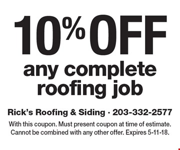 10% off any complete roofing job. With this coupon. Must present coupon at time of estimate. Cannot be combined with any other offer. Expires 5-11-18.