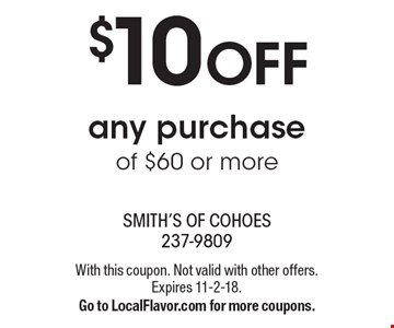 $10 OFF any purchase of $60 or more. With this coupon. Not valid with other offers. Expires 11-2-18. Go to LocalFlavor.com for more coupons.