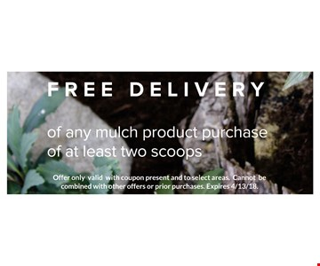 Free Delivery of Any Mulch procuct purchase of at least two scoops