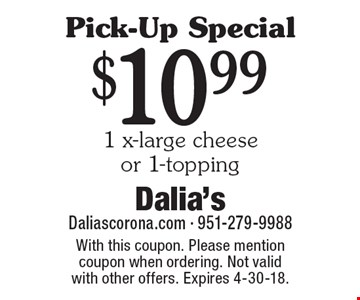Pick-Up Special$10.99 1 x-large cheese or 1-topping. With this coupon. Please mention coupon when ordering. Not valid with other offers. Expires 4-30-18.