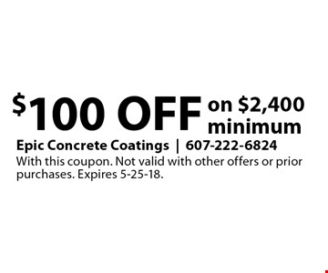 $100 off on $2,400 minimum. With this coupon. Not valid with other offers or prior purchases. Expires 5-25-18.