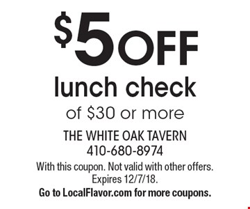 $5 OFF lunch check of $30 or more. With this coupon. Not valid with other offers. Expires 12/7/18. Go to LocalFlavor.com for more coupons.